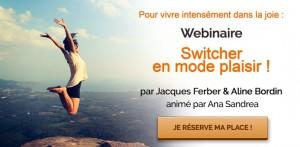 """Webinaire : """"Switcher en mode plaisir !"""" avec Jacques Ferber & Aline Bordin"""